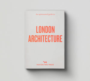 An Opinionated Guide to London's Architecture